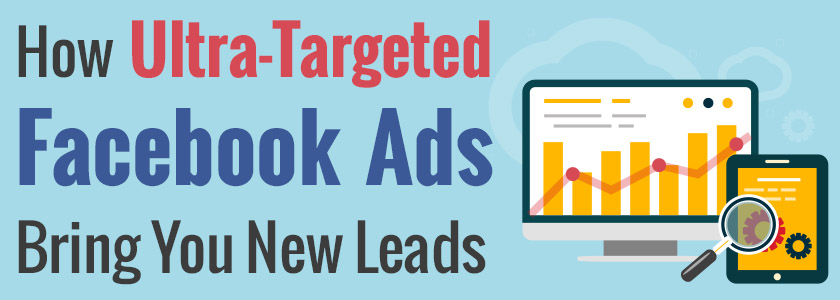 How Ultra Targeted Facebook Ads Bring You New Leads
