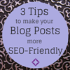 3 Tips to Make Your Blog Posts More SEO-Friendly
