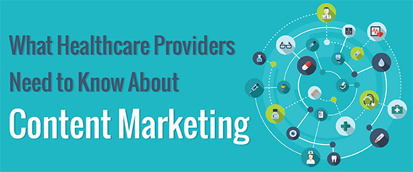 Why Healthcare Providers Need To >> What Healthcare Providers Need To Know About Content Marketing